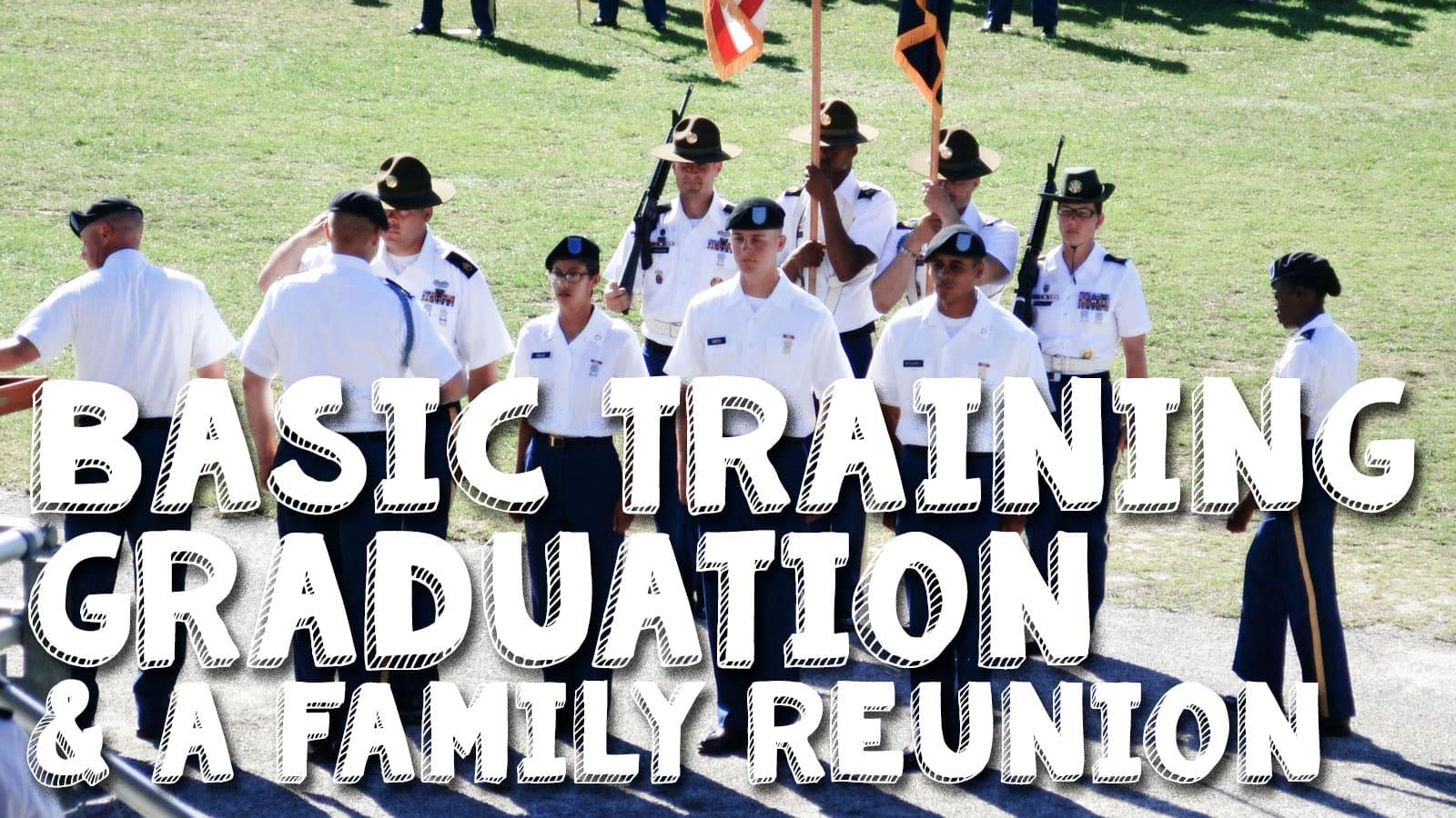 Basic Training Graduation & a Family Reunion