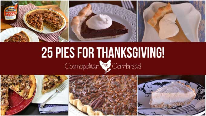 25 Pie Recipes from Cosmopolitan Cornbread for a Thanksgiving Pie-Lapalooza