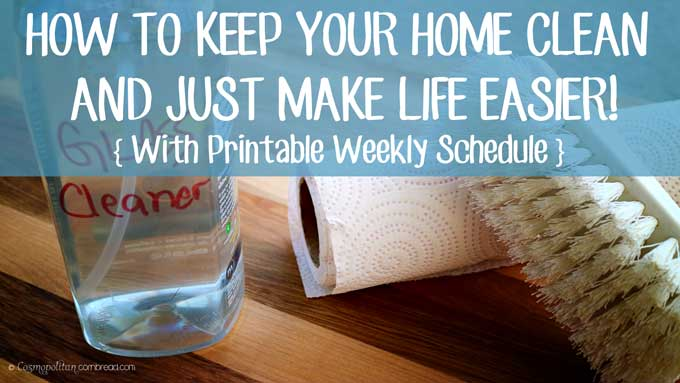 How to Keep Your Home Clean - And Just make Life Easier | With Printable Weekly Cleaning Schedule - from Cosmopolitan Cornbread
