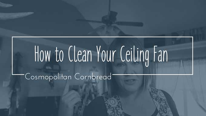 How to Clean Your Ceiling Fans the Easy Way | Homemaker Helps from Cosmopolitan Cornbread