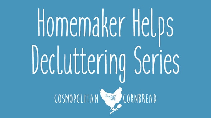 An all new series of Homemaker Helps - Decluttering your home with weekly challenges from Cosmopolitan Cornbread. Fight the clutter war a battle at a time.