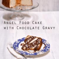Angel Food Cake with Chocolate Gravy