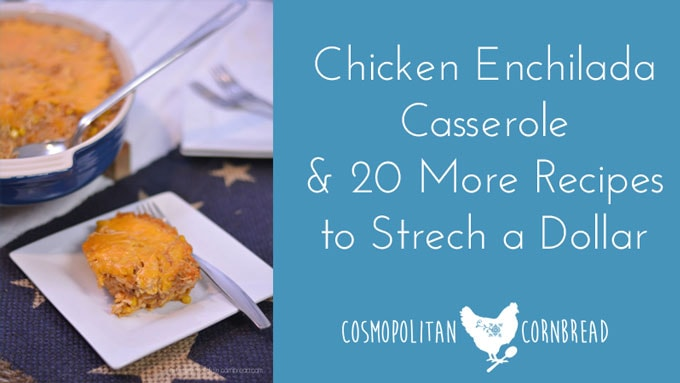 Chicken Enchilada Casserole | 20 Dollar-Stretching Recipes