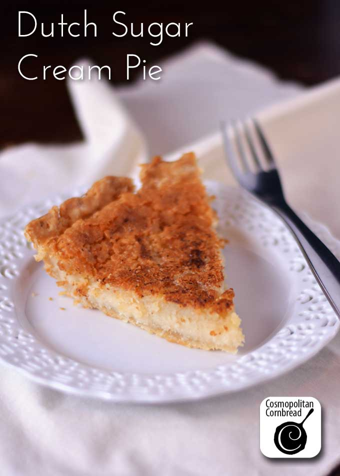 Dutch Sugar Cream Pie (Hoosier Pie) from Cosmopolitan Cornbread