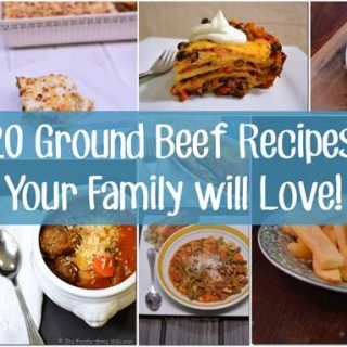 20 Ground Beef Recipes that Your Family will Love!