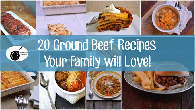 20 Ground Beef Recipes that your Family will Love! From Cosmopolitan Cornbread