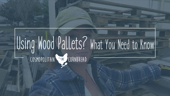 Using Wood Pallets? What You Need to Know | Cosmopolitan Cornbread
