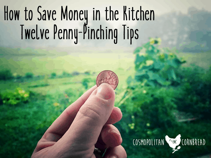 How to Save Money in the Kitchen | Twelve Penny-Pinching Tips