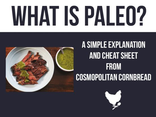 What is Paleo? A simple explanation and cheat sheet from Cosmopolitan Cornbread.