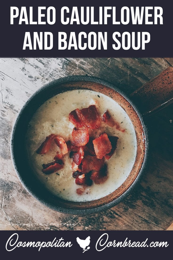 Cauliflower & Bacon Soup is and easy, one pot meal that cooks up in less than an hour. You will love the flavor in this veggie soup. Get this paleo friendly & low carb recipe from Cosmopolitan Cornbread.