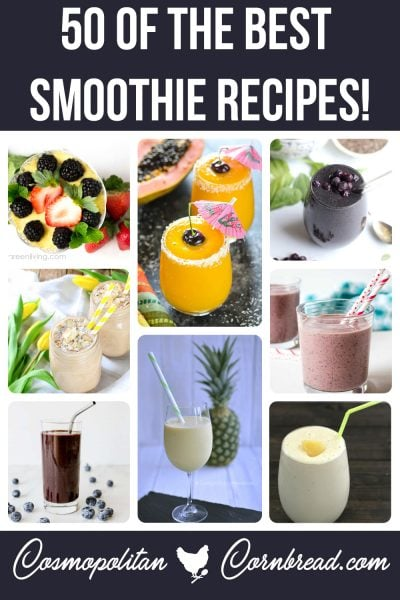 50 Best Smoothie Recipes from Cosmopolitan Cornbread - Just in time for New Years Resolutions!